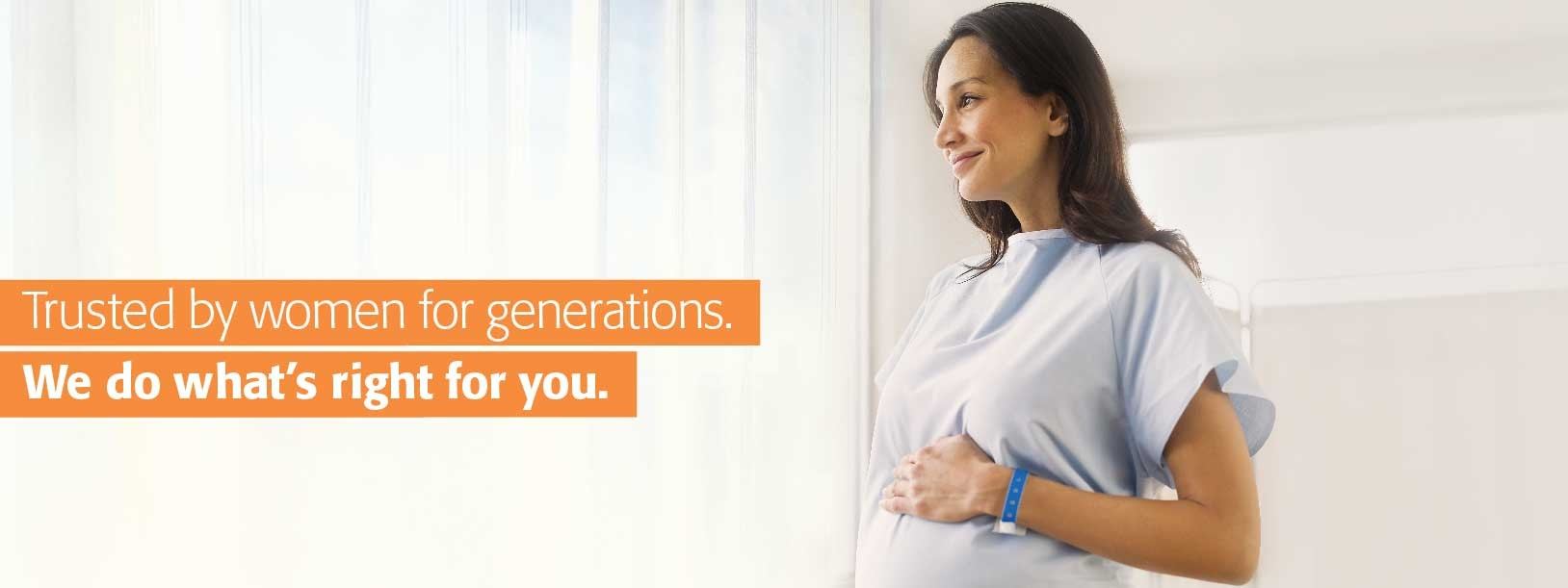 Trusted by women for generations. We do what's right for you.