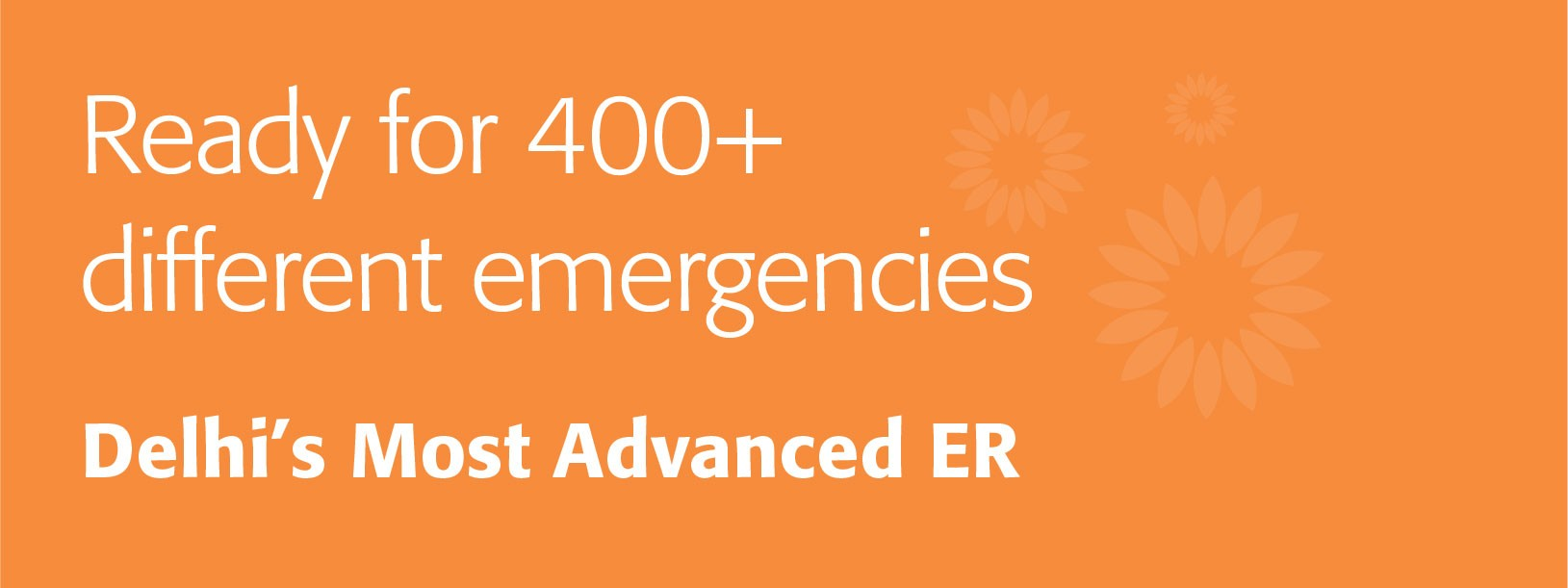 Ready for 400+ different emergencies. Delhi's most advanced ER