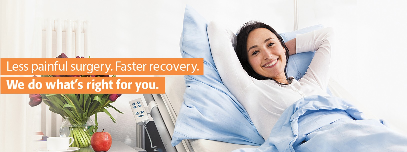 Less painful surgery. Faster recovery. We do what's right for you