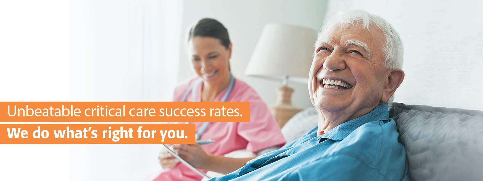 Unbeatable critical care success rates. We do what's right for you