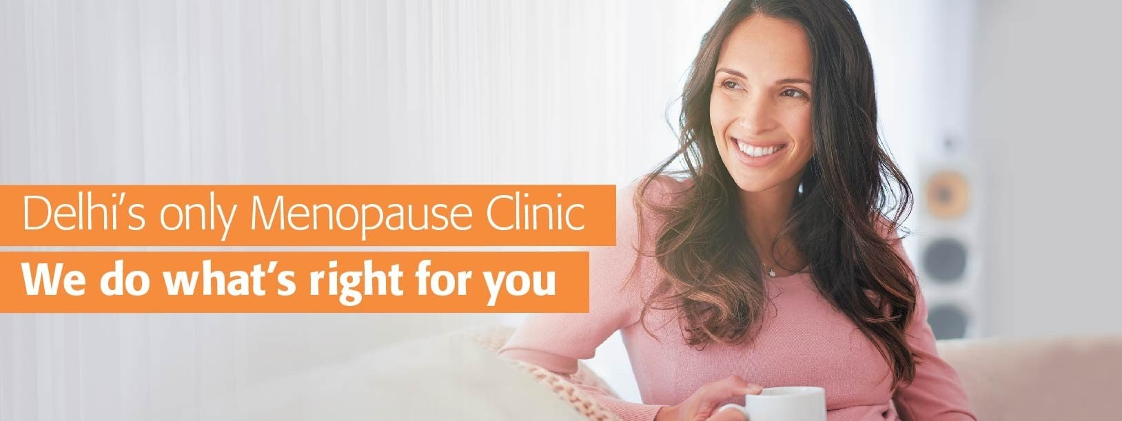 Delhi's only Menopause clinic. We do what's right for yoy