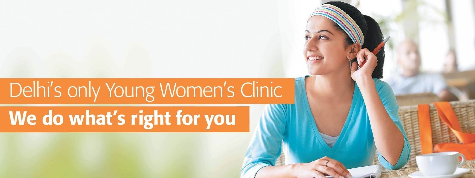 Delhi's only young women's clinic. We do what's right for you